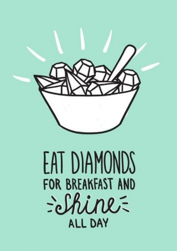 Eat diamonds for breakfast and shine all day Picture Quotes - allday quotes