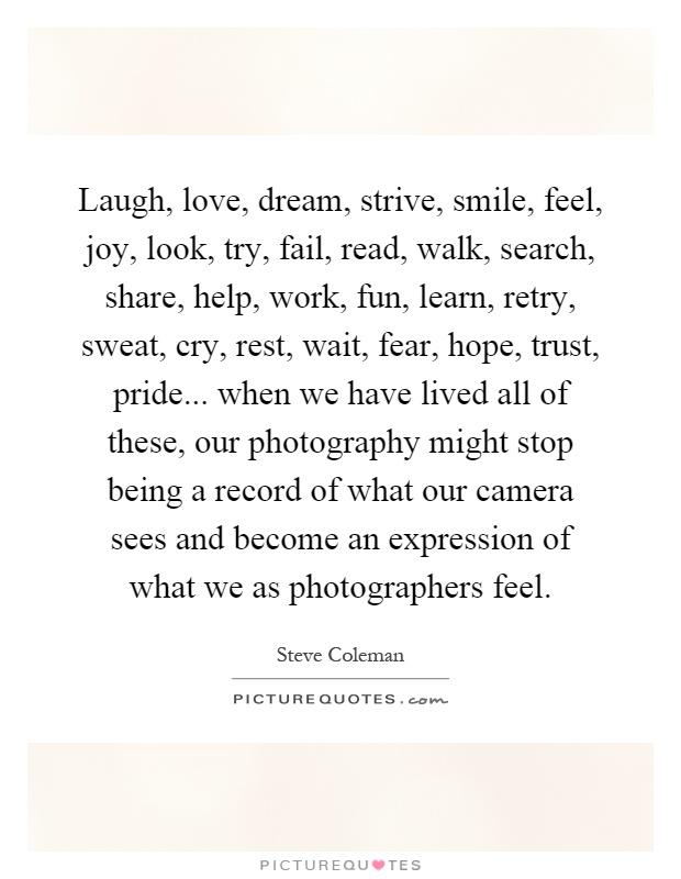 Laugh, love, dream, strive, smile, feel, joy, look, try, fail
