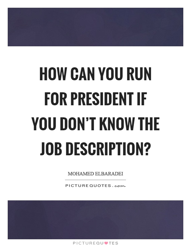 How can you run for president if you don\u0027t know the job Picture