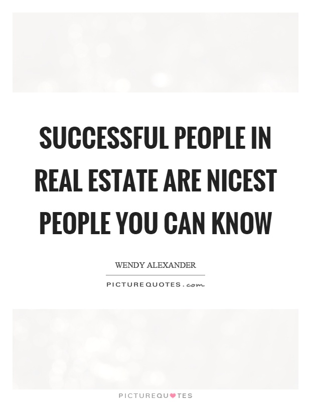 Successful people in real estate are nicest people you can know - real estate quotation