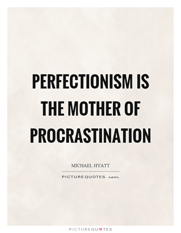 Perfectionism is the mother of procrastination Picture Quotes - quotes about procrastination