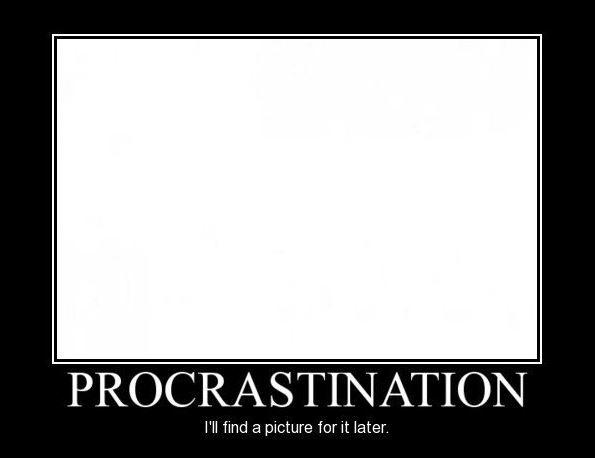 Procrastination I\u0027ll find a picture for it later Picture Quotes - quotes about procrastination