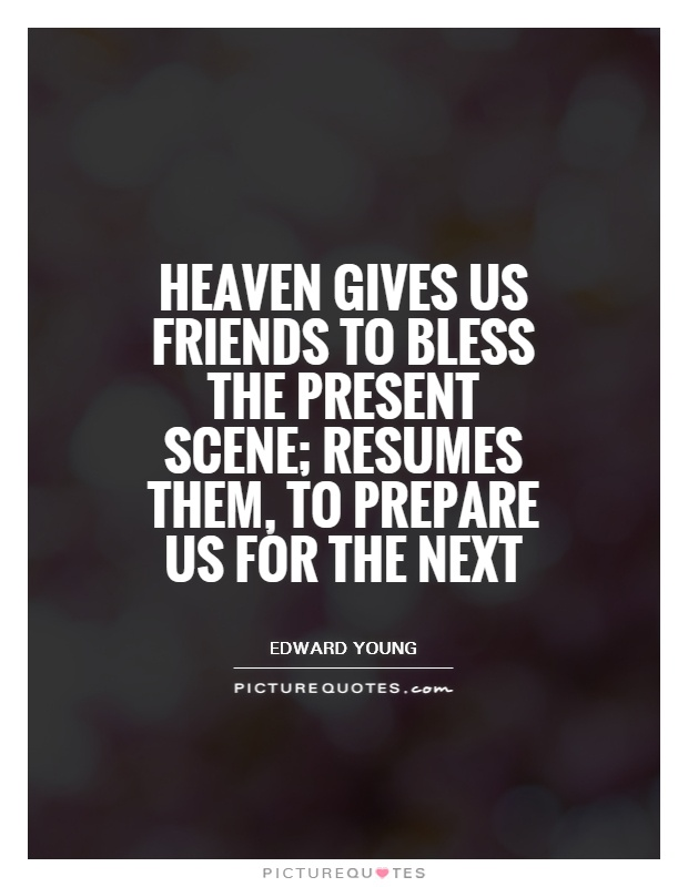 Heaven gives us friends to bless