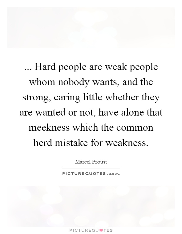 Hard people are weak people whom nobody wants, and the Picture