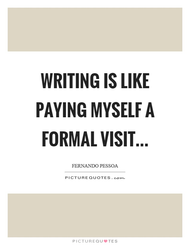 Writing is like paying myself a formal visithellip Picture Quotes