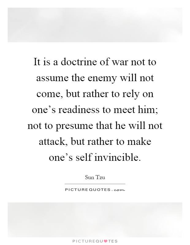 It is a doctrine of war not to assume the enemy will not come - Presume Or Assume