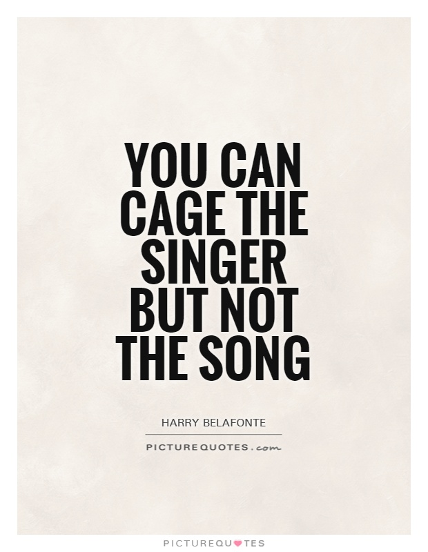 you-can-cage-the-singer-but-not-the-song-quote-1jpg (620×800 - job letter sample