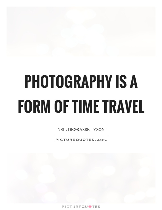Photography is a form of time travel Picture Quotes - photography quote