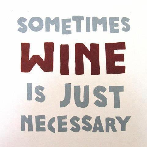Sometimes wine is just necessary Picture Quotes