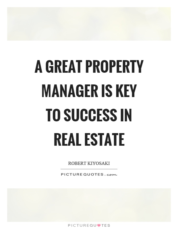A great property manager is key to success in real estate Picture - real estate quotation