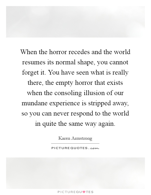 When the horror recedes and the world resumes its normal shape - quotes for resumes