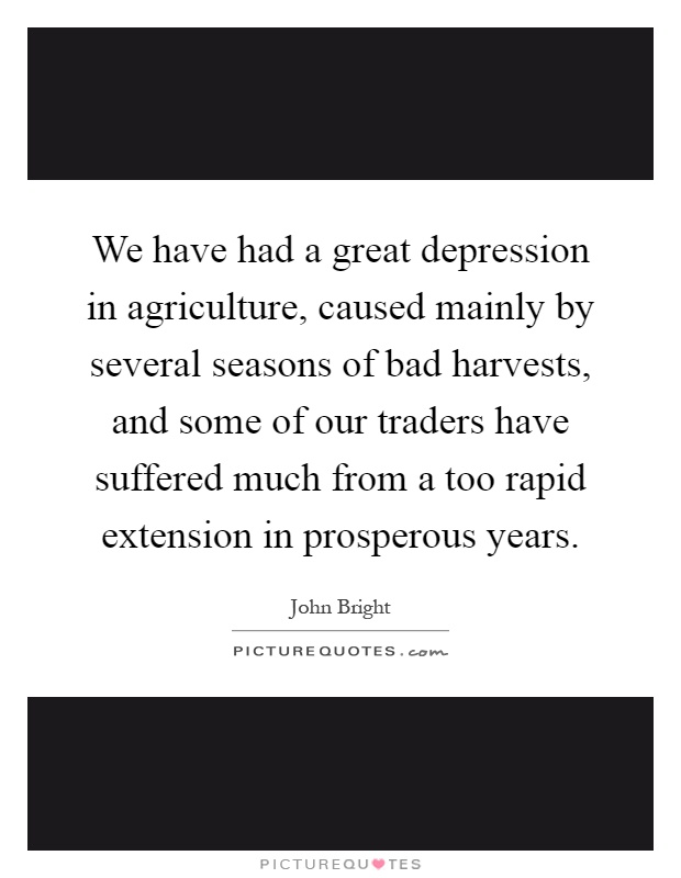 We have had a great depression in agriculture, caused mainly by