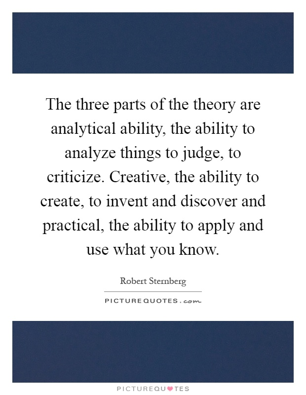 The three parts of the theory are analytical ability, the