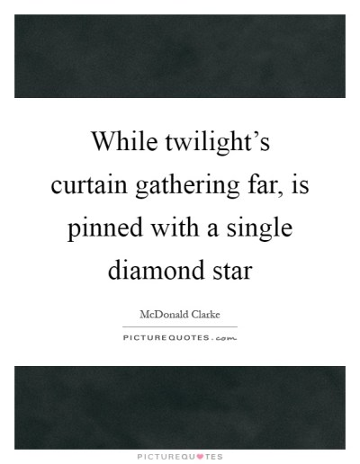 While twilight's curtain gathering far, is pinned with a ...