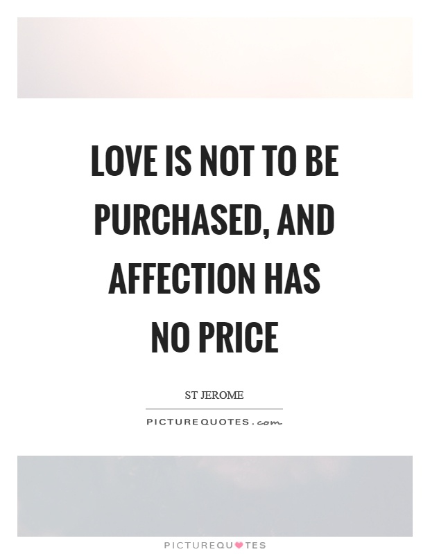 Love is not to be purchased, and affection has no price Picture Quotes