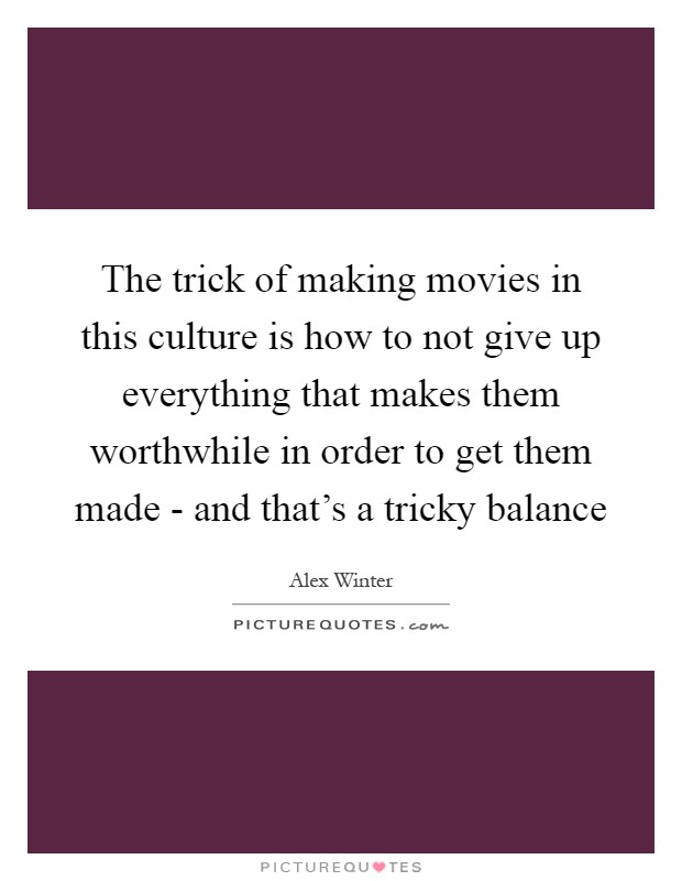 The trick of making movies in this culture is how to not give up