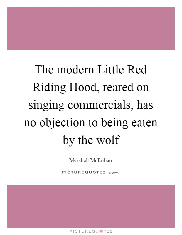 The modern Little Red Riding Hood, reared on singing Picture Quotes - has no objection