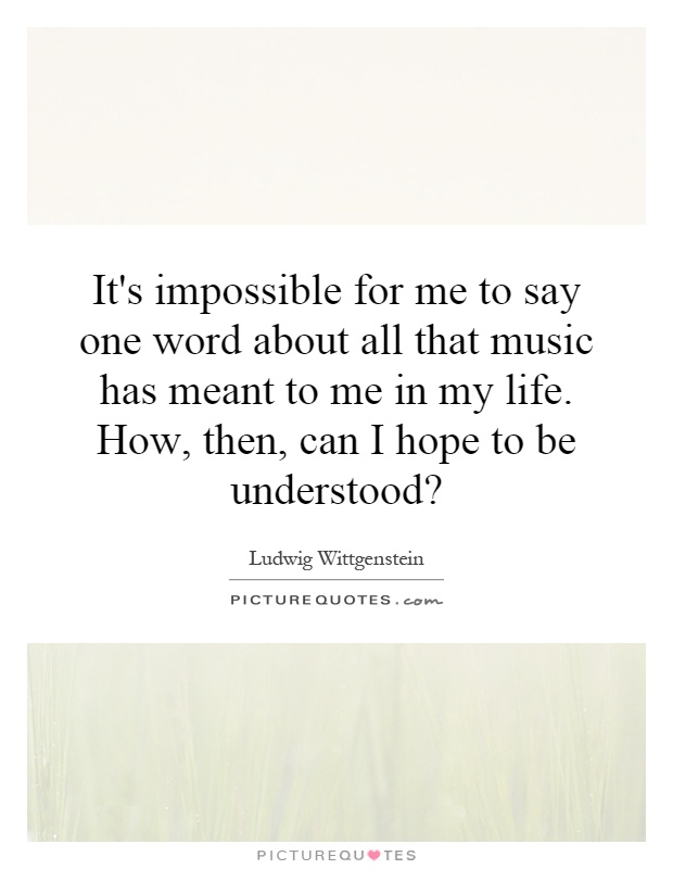 It\u0027s impossible for me to say one word about all that music has