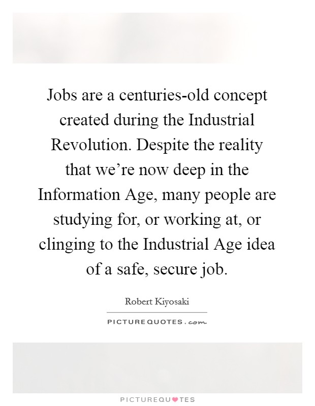 Jobs are a centuries-old concept created during the Industrial