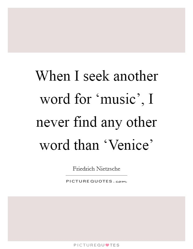 When I seek another word for \u0027music\u0027, I never find any Picture