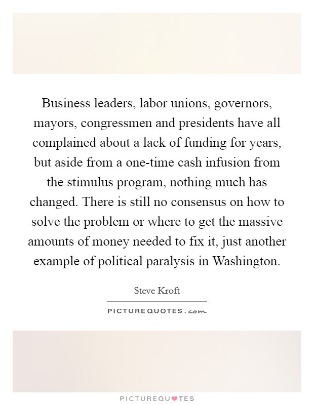 Business leaders, labor unions, governors, mayors, congressmen