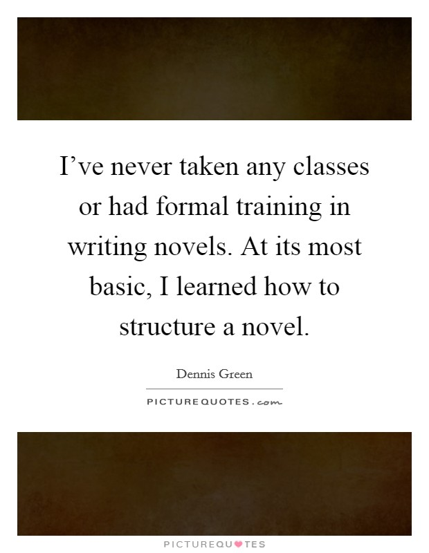 I\u0027ve never taken any classes or had formal training in writing