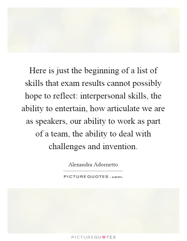 Here is just the beginning of a list of skills that exam results