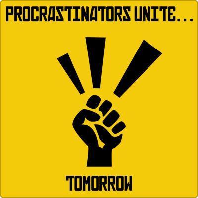Procrastinators unite Tomorrow Picture Quotes - quotes about procrastination