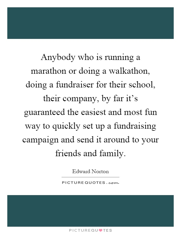 Anybody who is running a marathon or doing a walkathon, doing a