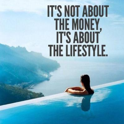 It's not about the money, it's about the lifestyle ...