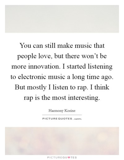 You can still make music that people love, but there won't be... | Picture Quotes