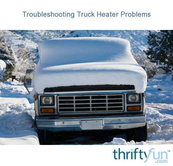 Troubleshooting Truck Heater Problems Thriftyfun