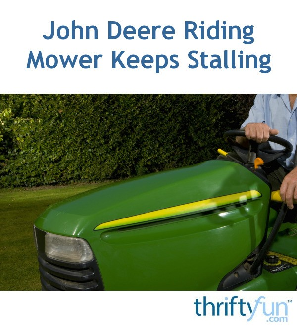John Deere Riding Mower Keeps Stalling ThriftyFun