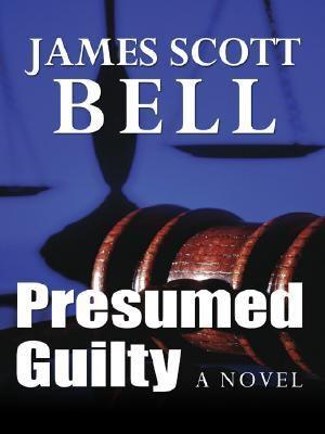 Presumed Guilty book by James Scott Bell - presumed guilty book