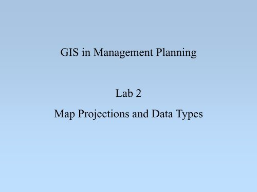 GIS in Management Planning Lab 2 Map Projections and Data Types