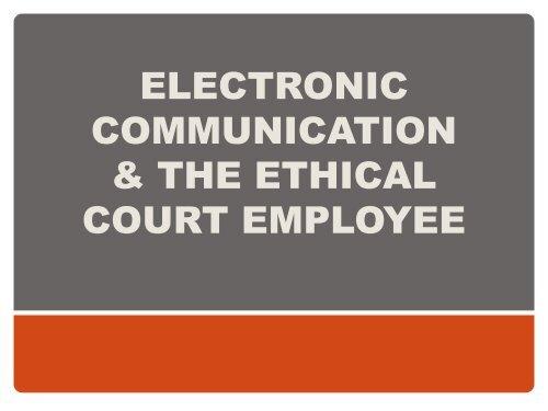 electronic communication  the ethical court employee