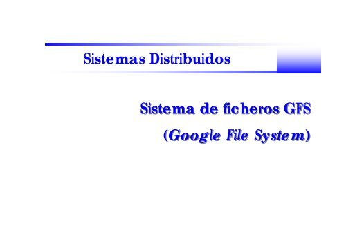 Sistemas Distribuidos Sistema de ficheros GFS (Google File System