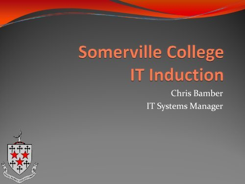 Chris Bamber IT Systems Manager - Somerville College