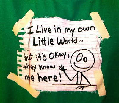 I Live In My Own Little World... but it's OK they know me