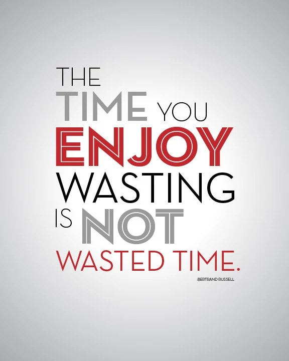 Wasting Time Quotes Wallpaper The Time You Enjoy Wasting Is Not Wasted Time Quote Art 8