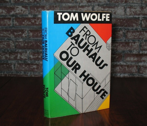 Tom Bauhaus From Bauhaus To Our House Tom Wolfe Hc 1st Ed 1981