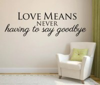 Wall Decal Love Quote Love Means never having to say goodbye