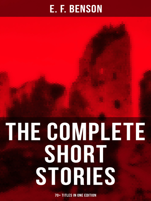 The Complete Short Stories of E F Benson--70+ Titles in One