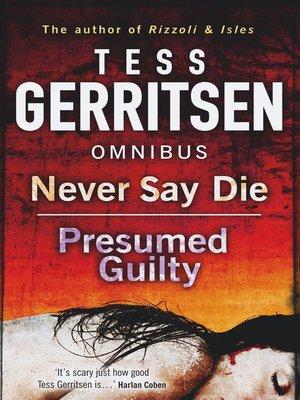 Never Say Die / Presumed Guilty by Tess Gerritsen · OverDrive - presumed guilty tess gerritsen