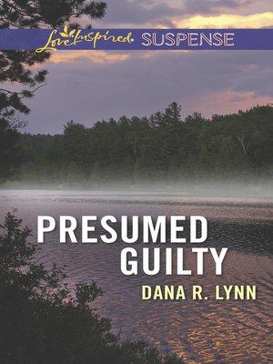 Presumed Guilty by Dana R Lynn · OverDrive (Rakuten OverDrive - presumed guilty tess gerritsen