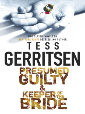 Presumed Guilty  Keeper of the Bride by Tess Gerritsen · OverDrive