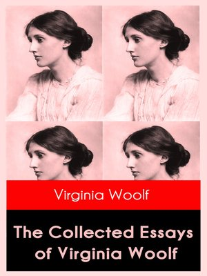 The Collected Essays of Virginia Woolf by Virginia Woolf · OverDrive