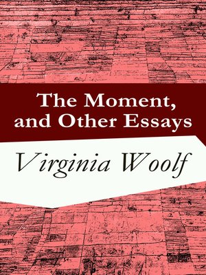 The Moment, and Other Essays by Virginia Woolf · OverDrive (Rakuten