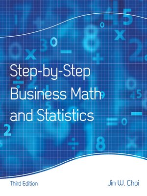 Step-By-Step Business Math and Statistics by Jin W Choi · OverDrive - business math