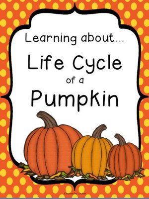 Life Cycle of a Pumpkin (PreK--2nd) by 1 2 3 Creations by L Ackert